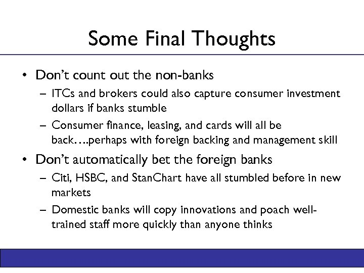 Some Final Thoughts • Don't count out the non-banks – ITCs and brokers could