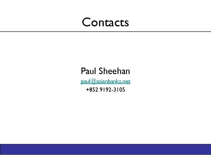 Contacts Paul Sheehan paul@asianbanks. net +852 9192 -3105