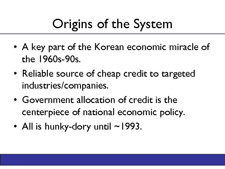 Origins of the System • A key part of the Korean economic miracle of