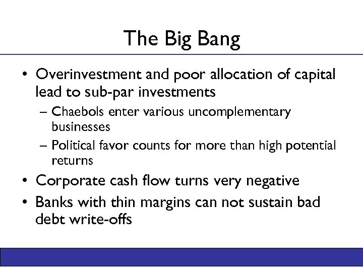 The Big Bang • Overinvestment and poor allocation of capital lead to sub-par investments