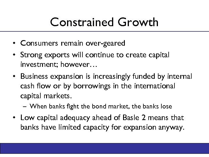 Constrained Growth • Consumers remain over-geared • Strong exports will continue to create capital
