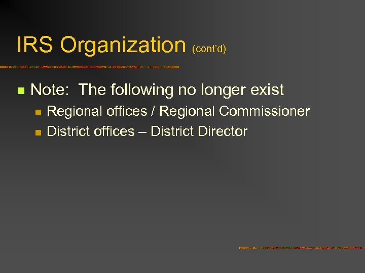 IRS Organization (cont'd) n Note: The following no longer exist n n Regional offices