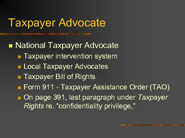 Taxpayer Advocate n National Taxpayer Advocate n n n Taxpayer intervention system Local Taxpayer