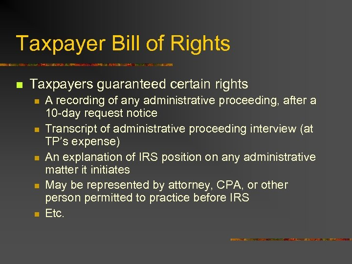 Taxpayer Bill of Rights n Taxpayers guaranteed certain rights n n n A recording