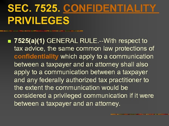 SEC. 7525. CONFIDENTIALITY PRIVILEGES n 7525(a)(1) GENERAL RULE. --With respect to tax advice, the