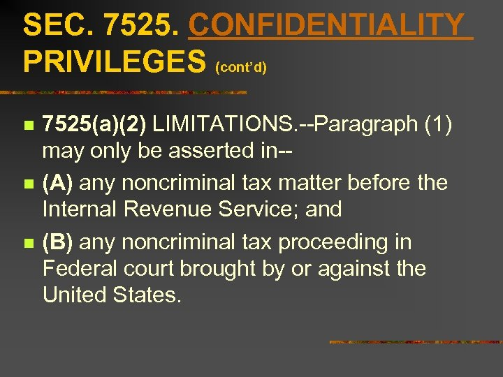 SEC. 7525. CONFIDENTIALITY PRIVILEGES (cont'd) n n n 7525(a)(2) LIMITATIONS. --Paragraph (1) may only