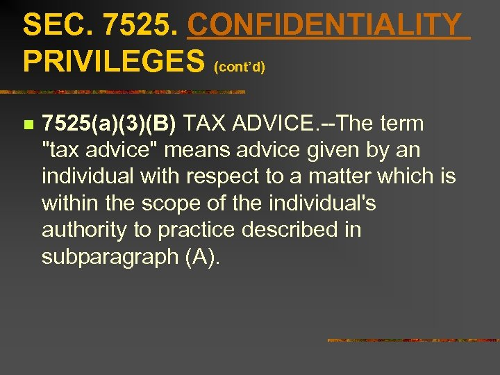 SEC. 7525. CONFIDENTIALITY PRIVILEGES (cont'd) n 7525(a)(3)(B) TAX ADVICE. --The term