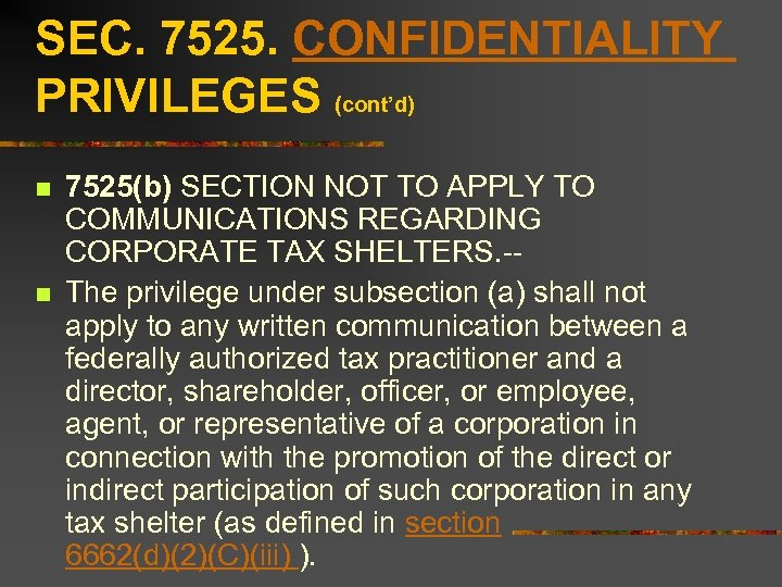 SEC. 7525. CONFIDENTIALITY PRIVILEGES (cont'd) n n 7525(b) SECTION NOT TO APPLY TO COMMUNICATIONS