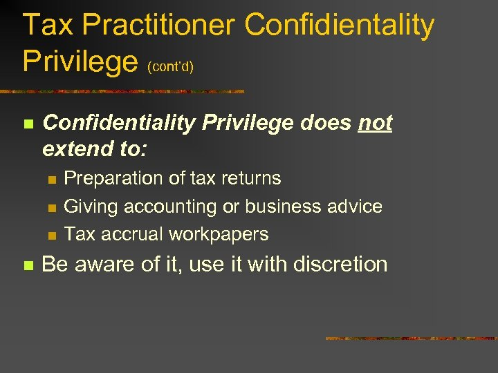 Tax Practitioner Confidientality Privilege (cont'd) n Confidentiality Privilege does not extend to: n n