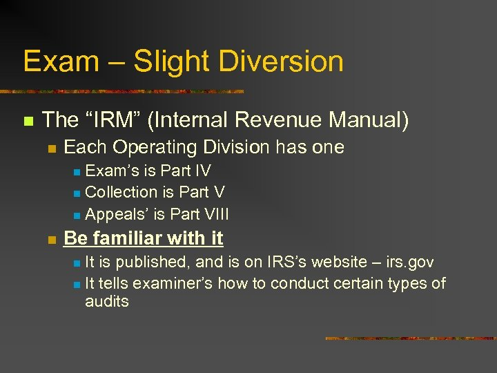 "Exam – Slight Diversion n The ""IRM"" (Internal Revenue Manual) n Each Operating Division"