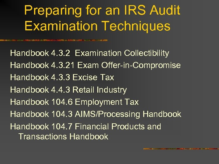 Preparing for an IRS Audit Examination Techniques Handbook 4. 3. 2 Examination Collectibility Handbook