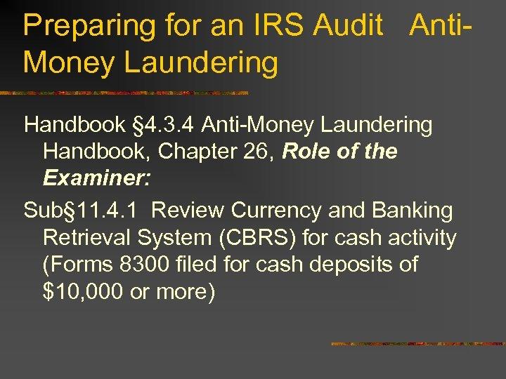 Preparing for an IRS Audit Anti. Money Laundering Handbook § 4. 3. 4 Anti-Money