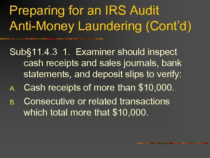 Preparing for an IRS Audit Anti-Money Laundering (Cont'd) Sub§ 11. 4. 3 1. Examiner