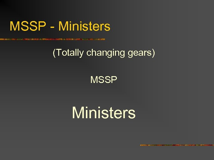 MSSP - Ministers (Totally changing gears) MSSP Ministers