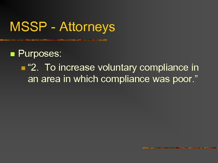 "MSSP - Attorneys n Purposes: n "" 2. To increase voluntary compliance in an"