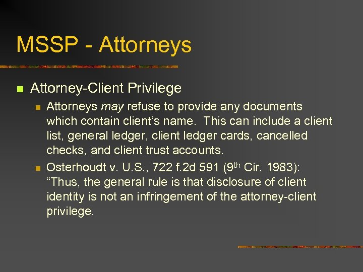 MSSP - Attorneys n Attorney-Client Privilege n n Attorneys may refuse to provide any