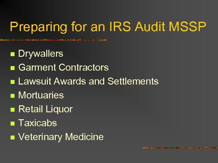 Preparing for an IRS Audit MSSP n n n n Drywallers Garment Contractors Lawsuit