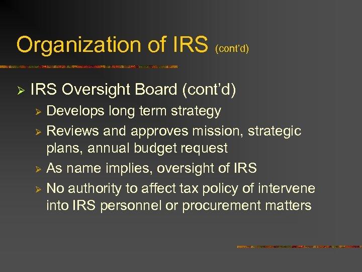 Organization of IRS (cont'd) Ø IRS Oversight Board (cont'd) Develops long term strategy Ø