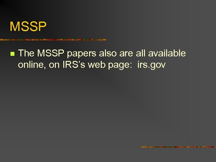 MSSP n The MSSP papers also are all available online, on IRS's web page: