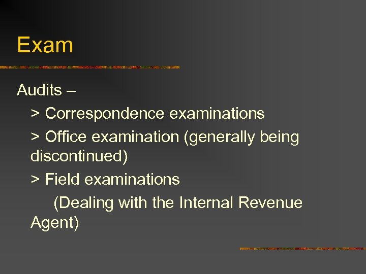 Exam Audits – > Correspondence examinations > Office examination (generally being discontinued) > Field