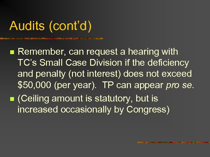 Audits (cont'd) n n Remember, can request a hearing with TC's Small Case Division