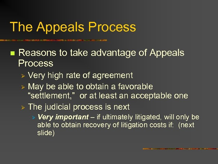 The Appeals Process n Reasons to take advantage of Appeals Process Very high rate