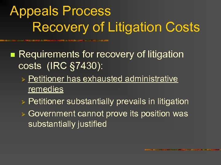 Appeals Process Recovery of Litigation Costs n Requirements for recovery of litigation costs (IRC