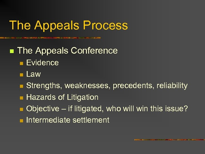 The Appeals Process n The Appeals Conference n n n Evidence Law Strengths, weaknesses,