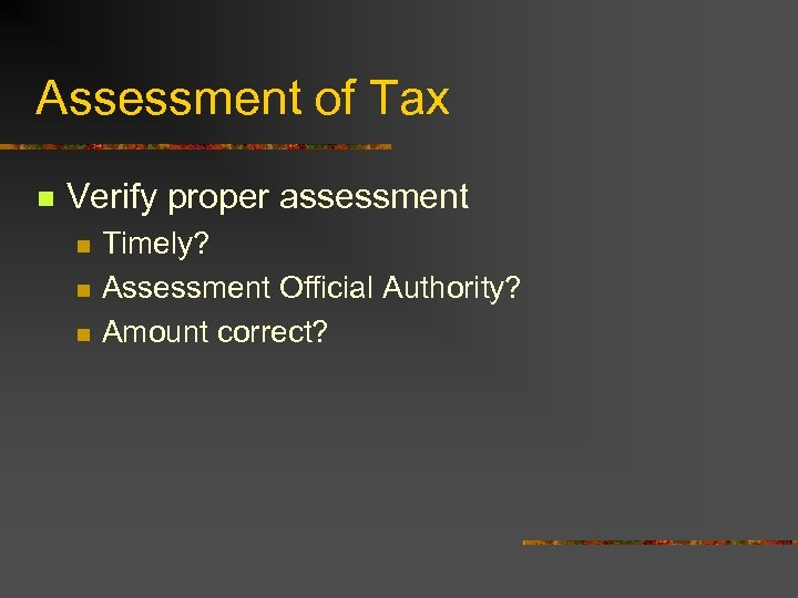 Assessment of Tax n Verify proper assessment n n n Timely? Assessment Official Authority?
