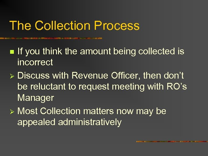 The Collection Process If you think the amount being collected is incorrect Ø Discuss