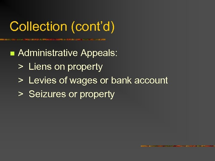 Collection (cont'd) n Administrative Appeals: > Liens on property > Levies of wages or