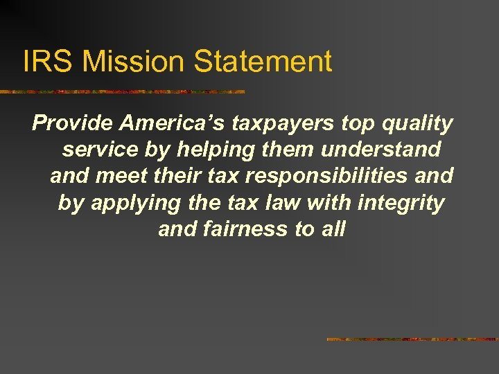 IRS Mission Statement Provide America's taxpayers top quality service by helping them understand meet