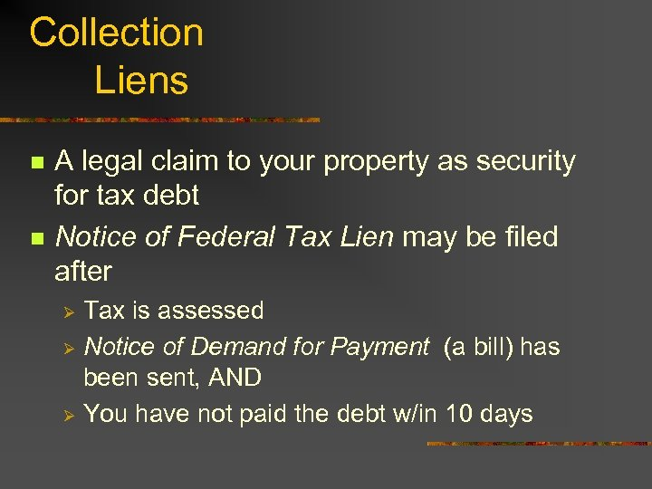 Collection Liens n n A legal claim to your property as security for tax
