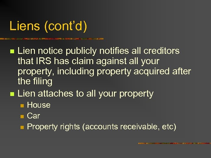 Liens (cont'd) n n Lien notice publicly notifies all creditors that IRS has claim