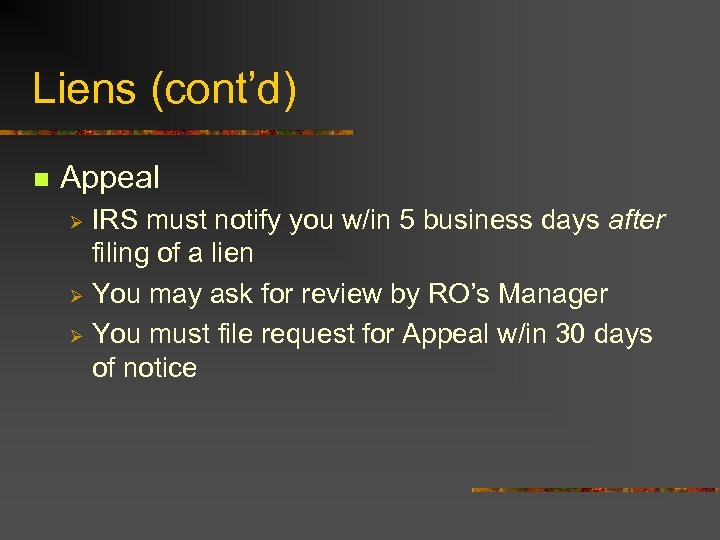 Liens (cont'd) n Appeal IRS must notify you w/in 5 business days after filing