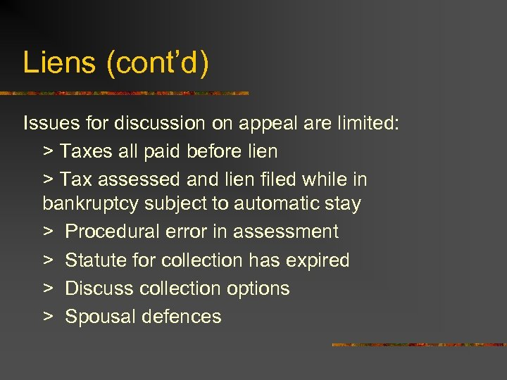Liens (cont'd) Issues for discussion on appeal are limited: > Taxes all paid before
