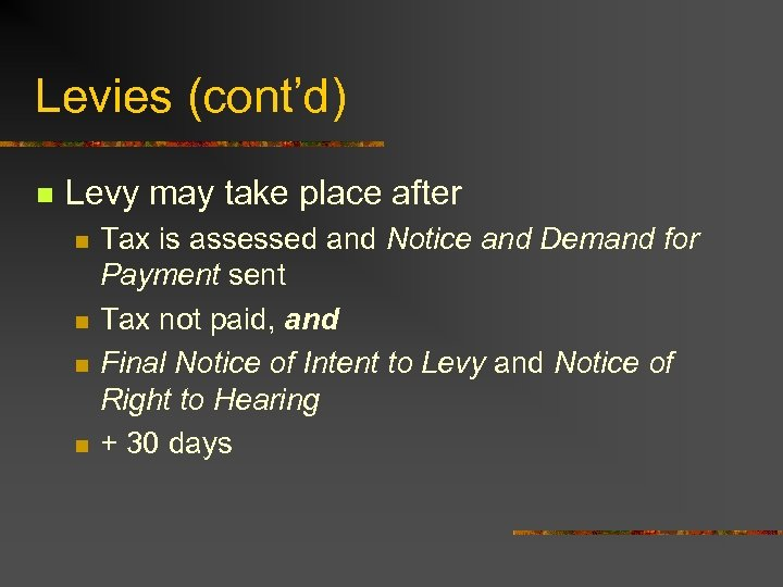 Levies (cont'd) n Levy may take place after n n Tax is assessed and