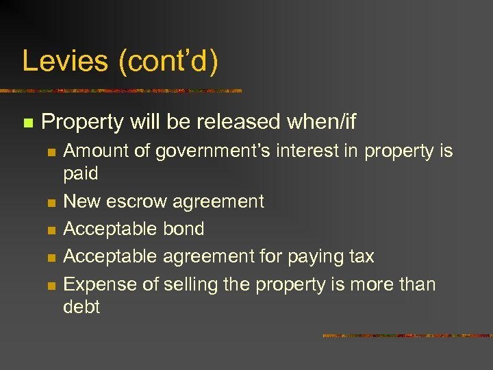 Levies (cont'd) n Property will be released when/if n n n Amount of government's