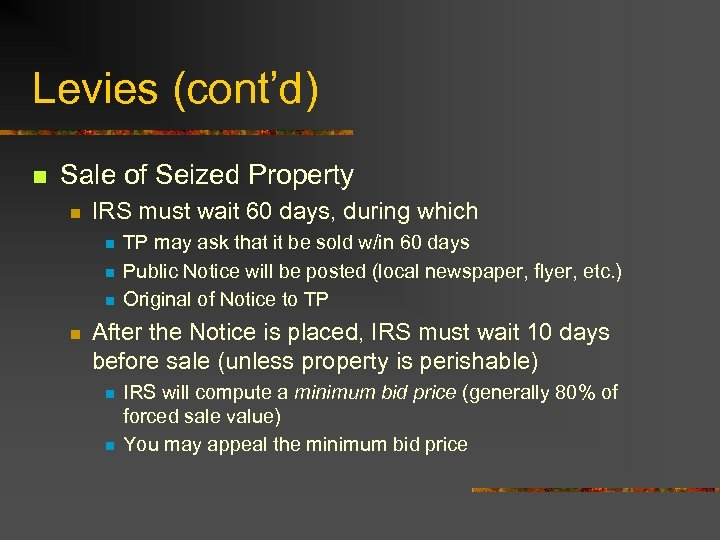 Levies (cont'd) n Sale of Seized Property n IRS must wait 60 days, during