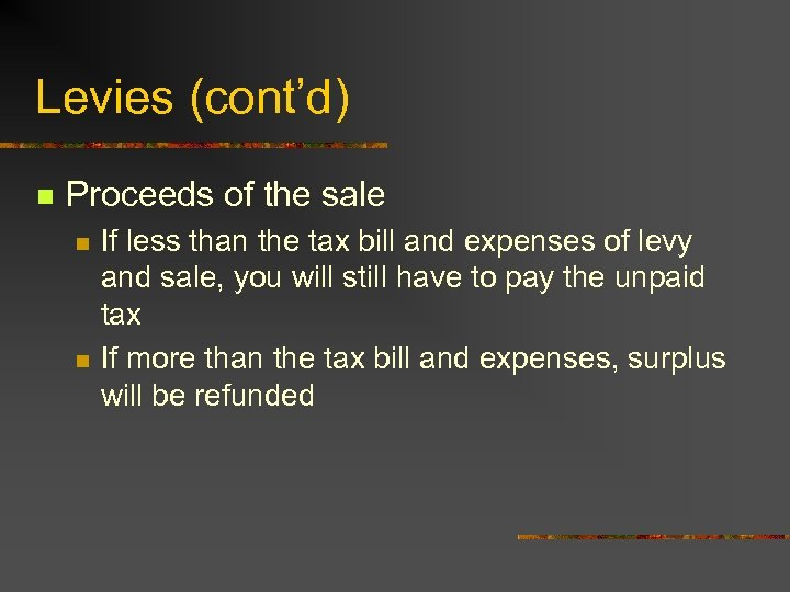 Levies (cont'd) n Proceeds of the sale n n If less than the tax