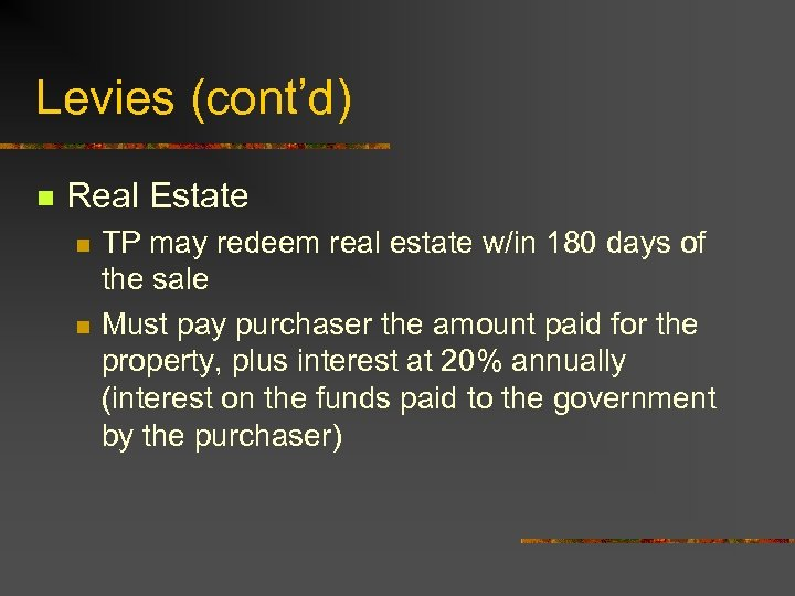 Levies (cont'd) n Real Estate n n TP may redeem real estate w/in 180