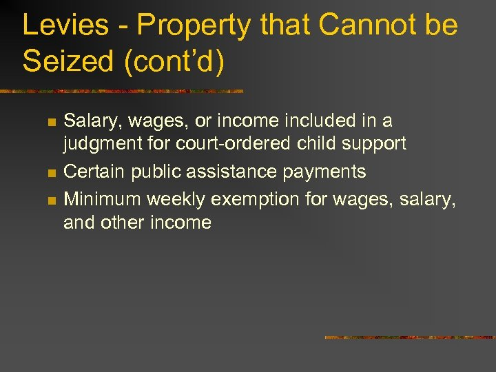 Levies - Property that Cannot be Seized (cont'd) n n n Salary, wages, or