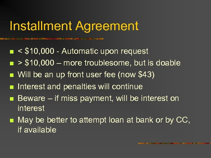 Installment Agreement n n n < $10, 000 - Automatic upon request > $10,