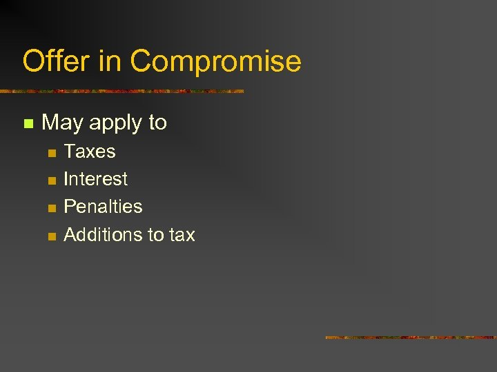 Offer in Compromise n May apply to n n Taxes Interest Penalties Additions to