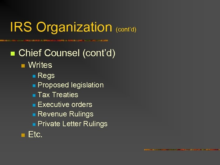 IRS Organization (cont'd) n Chief Counsel (cont'd) n Writes Regs n Proposed legislation n