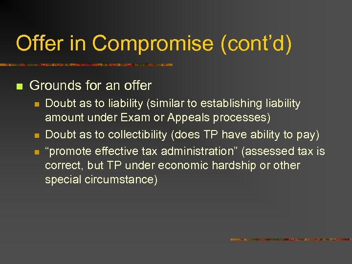 Offer in Compromise (cont'd) n Grounds for an offer n n n Doubt as