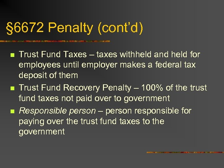 § 6672 Penalty (cont'd) n n n Trust Fund Taxes – taxes withheld and