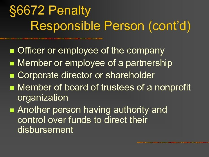 § 6672 Penalty Responsible Person (cont'd) n n n Officer or employee of the
