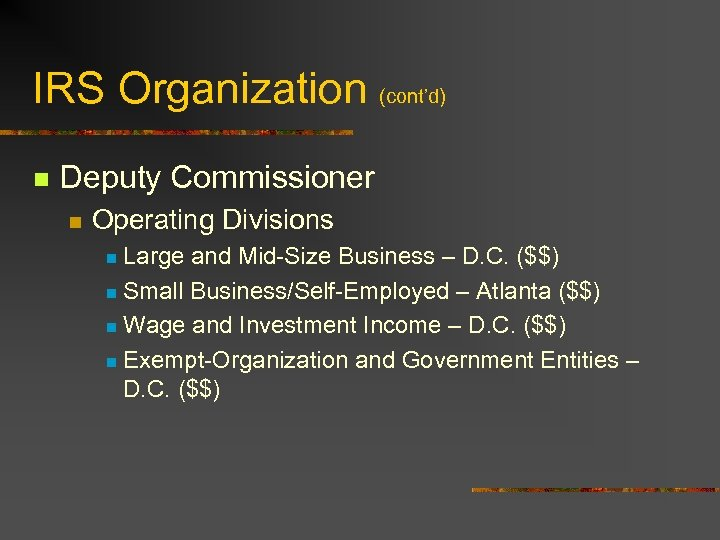 IRS Organization (cont'd) n Deputy Commissioner n Operating Divisions Large and Mid-Size Business –