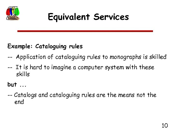 Equivalent Services Example: Cataloguing rules -- Application of cataloguing rules to monographs is skilled